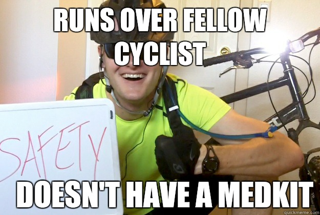 Runs over fellow cyclist Doesn't have a medkit