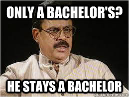 only a bachelor's? he stays a bachelor