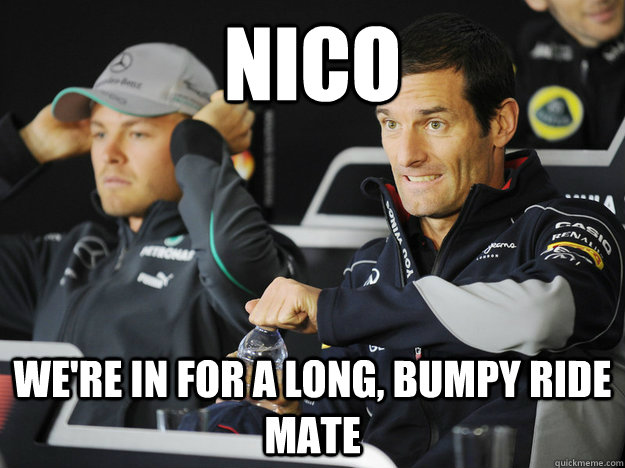 Nico We're in for a long, bumpy ride mate - Nico We're in for a long, bumpy ride mate  Misc