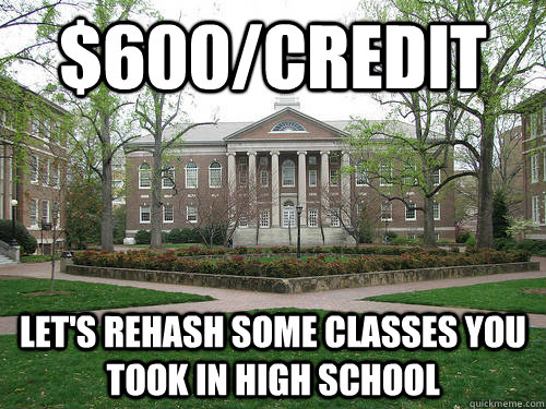 $600/credit Let's rehash some classes you took in high school - $600/credit Let's rehash some classes you took in high school  Scumbag University