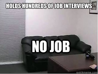 Holds hundreds of job interviews  No job - Holds hundreds of job interviews  No job  Misc