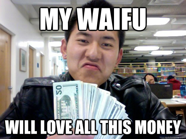 a089f265746b2bf0c263b711db33c9f4d2cf4e3c0e9e6297a8eb8e71139aec91 my waifu will love all this money chinese gangster quickmeme