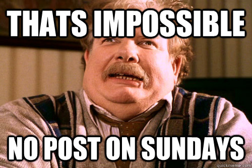Thats Impossible No post on sundays