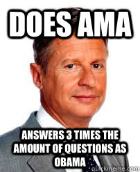 Does AMA Answers 3 times the amount of questions as Obama - Does AMA Answers 3 times the amount of questions as Obama  Good Guy Gary Johnson