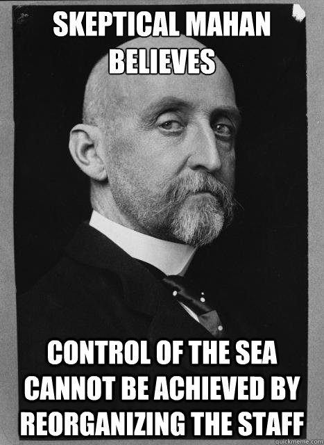 Skeptical Mahan believes control of the sea cannot be achieved by reorganizing the staff  Skeptical Mahan