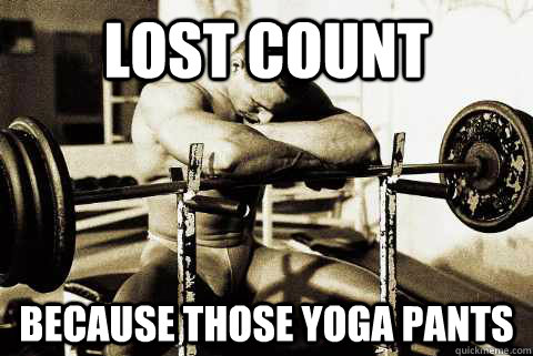 lost count because those yoga pants