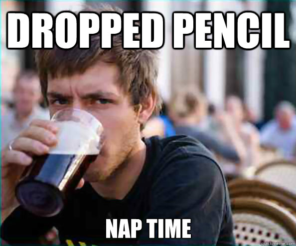 Dropped pencil nap time - Dropped pencil nap time  Lazy College Senior