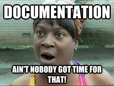 Documentation Ain't Nobody Got Time For That! - Documentation Ain't Nobody Got Time For That!  No Time Sweet Brown