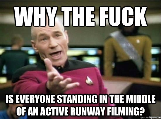 Why the fuck Is everyone standing in the middle of an active runway filming? - Why the fuck Is everyone standing in the middle of an active runway filming?  Misc