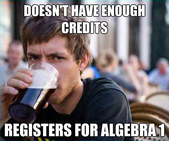 Doesn't Have Enough Credits Registers for Algebra 1  College Senior
