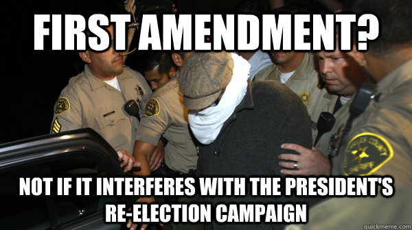 First Amendment? not if it interferes with the President's re-election campaign  Defend the Constitution