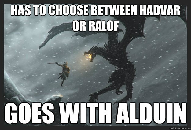 Has To Choose Between Hadvar Or Ralof Goes With Alduin Overly