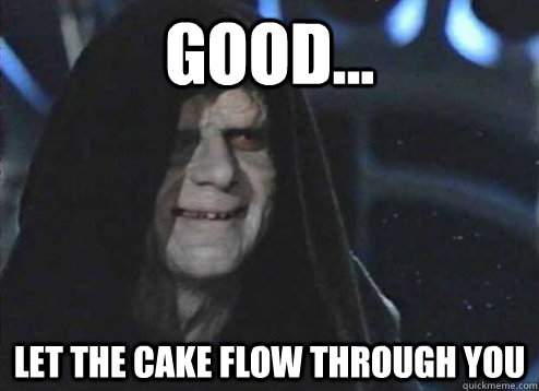 good... let the cake flow through you