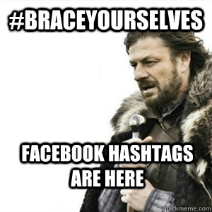 #braceyourselves Facebook hashtags are here