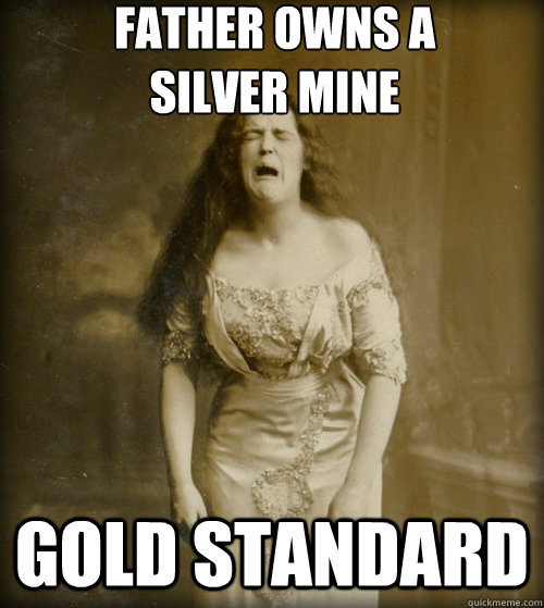 father owns a  silver mine gold standard - father owns a  silver mine gold standard  1890s Problems