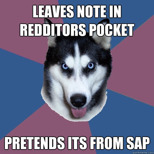 Leaves note in redditors pocket Pretends its from SAP - Leaves note in redditors pocket Pretends its from SAP  Creeper Canine