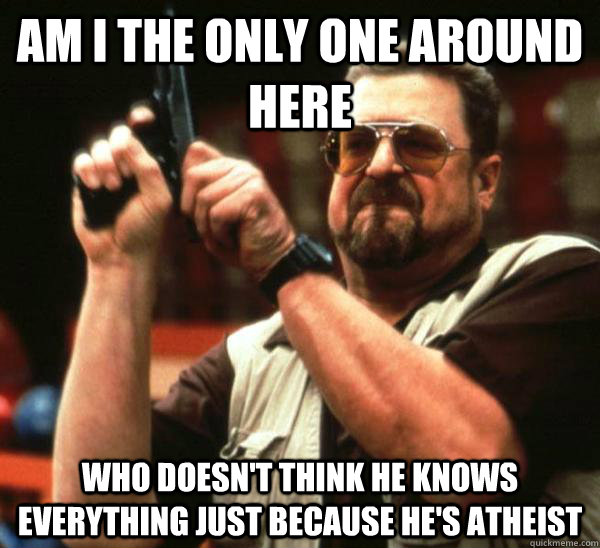 Am i the only one around here who doesn't think he knows everything just because he's atheist  Am I the only one backing France