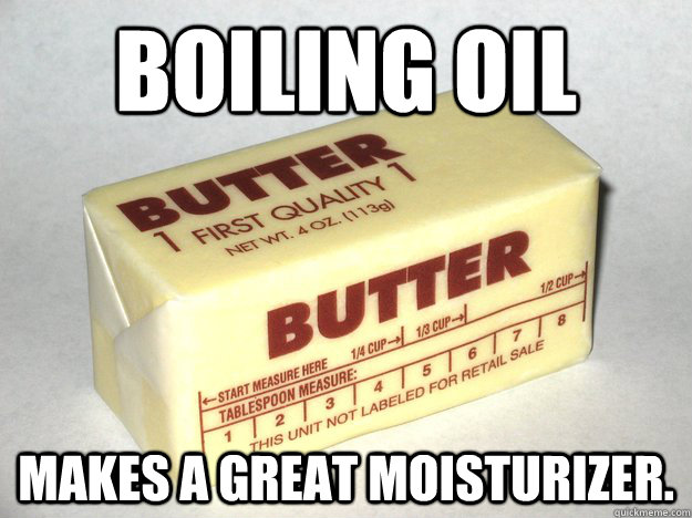 Boiling Oil Makes A Great Moisturizer.