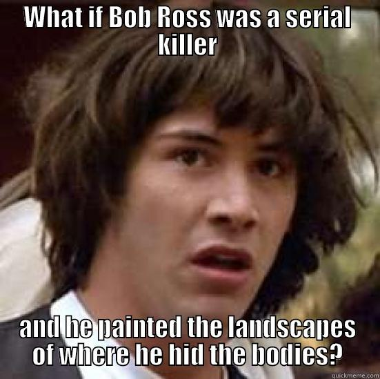 Bob ross conspiracy quickmeme bob ross conspiracy what if bob ross was a serial killer and he painted the voltagebd Gallery