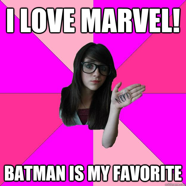 I love Marvel! Batman is my favorite - I love Marvel! Batman is my favorite  Idiot Nerd Girl
