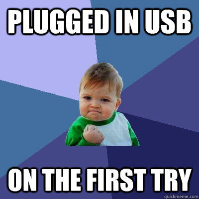 Plugged in USB ON the first try - Plugged in USB ON the first try  Success Kid