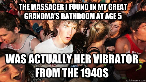 The massager I found in my great grandma's bathroom at age 5 was actually her vibrator from the 1940s - The massager I found in my great grandma's bathroom at age 5 was actually her vibrator from the 1940s  Sudden Clarity Clarence