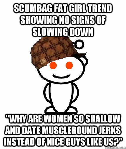 Scumbag fat girl trend showing no signs of slowing down