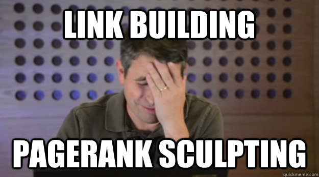 LINK BUILDING PAGERANK SCULPTING - LINK BUILDING PAGERANK SCULPTING  Facepalm Matt Cutts