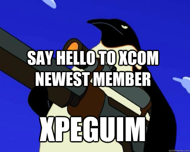 Say hello to xcom newest member Xpeguim