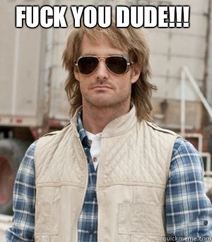 FUCK YOU DUDE!!!   MacGruber