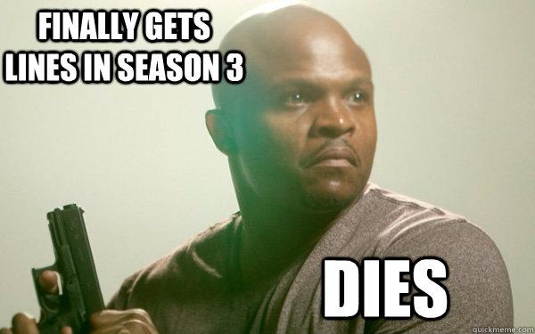 Finally gets lines in season 3 dies