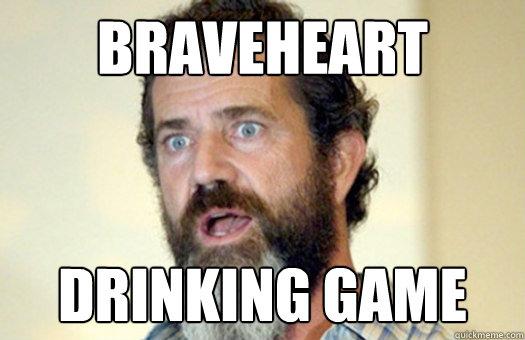 Braveheart Drinking Game  Lax Bro Mel Gibson