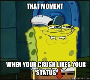that moment when your crush likes your status  Baseball Spongebob