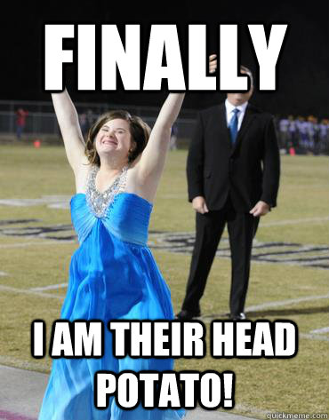Finally i am their head potato! - Finally i am their head potato!  potato queen