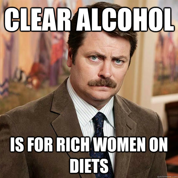 clear alcohol is for rich women on diets