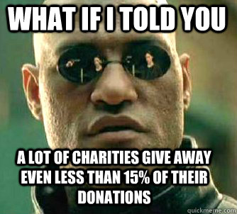 what if i told you A lot of charities give away even less than 15% of their donations - what if i told you A lot of charities give away even less than 15% of their donations  Matrix Morpheus