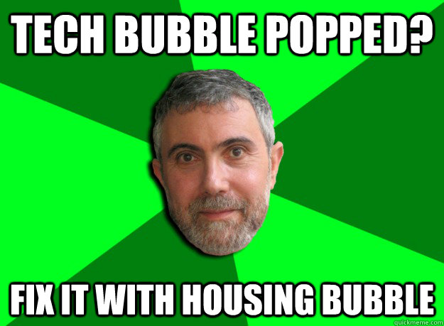 Tech bubble popped? Fix it with housing bubble - Tech bubble popped? Fix it with housing bubble  Advice Krugman