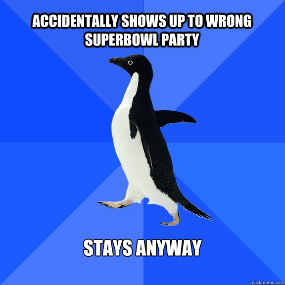 Accidentally shows up to wrong superbowl party Stays anyway  - Accidentally shows up to wrong superbowl party Stays anyway   Socially Awkward Penguin