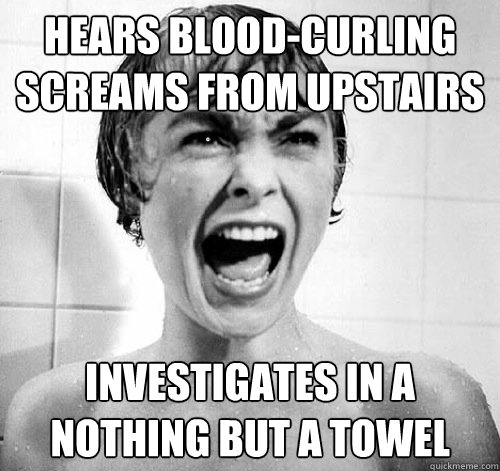 hears blood-curling screams from upstairs investigates in a nothing but a towel  White Girl in Horror Movie