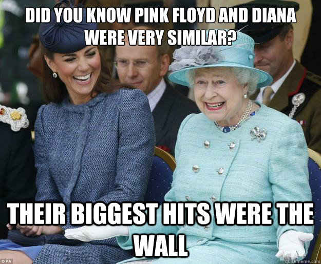 Did you know pink floyd and diana were very similar? their biggest hits were the wall