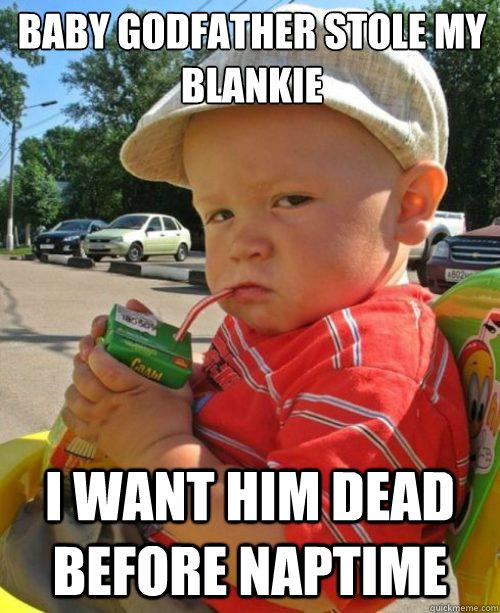 Baby Godfather stole my blankie I want him dead before naptime - Baby Godfather stole my blankie I want him dead before naptime  Rival Baby Godfather