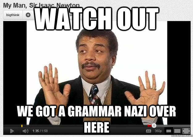 Watch out we got a grammar nazi over here  Neil DeGrasse Tyson Reaction