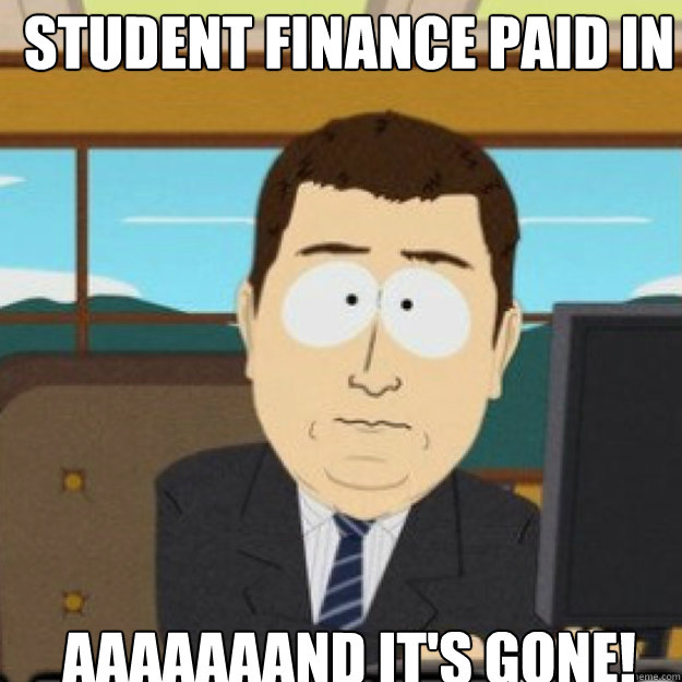 Student Finance paid in AAAAAAAND IT'S GONE! - Student Finance paid in AAAAAAAND IT'S GONE!  Misc