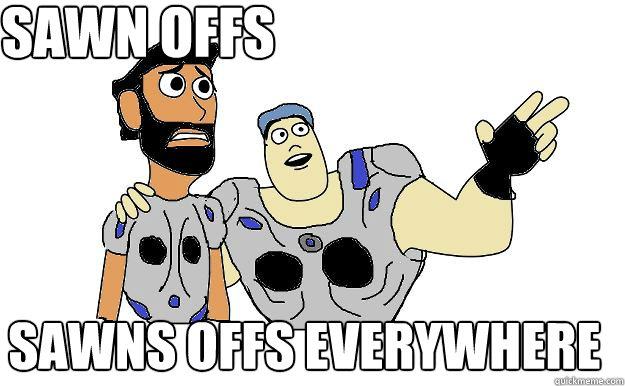 Sawn offs sawns offs everywhere - Sawn offs sawns offs everywhere  Sawn offs everywhere
