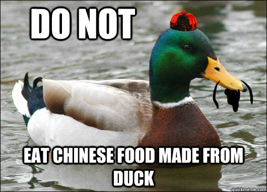 Do not Eat Chinese food made from duck - Do not Eat Chinese food made from duck  Advice Mallard