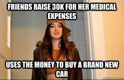 Friends raise 30k for her medical expenses uses the money to buy a brand new car  Scumbag Stacy