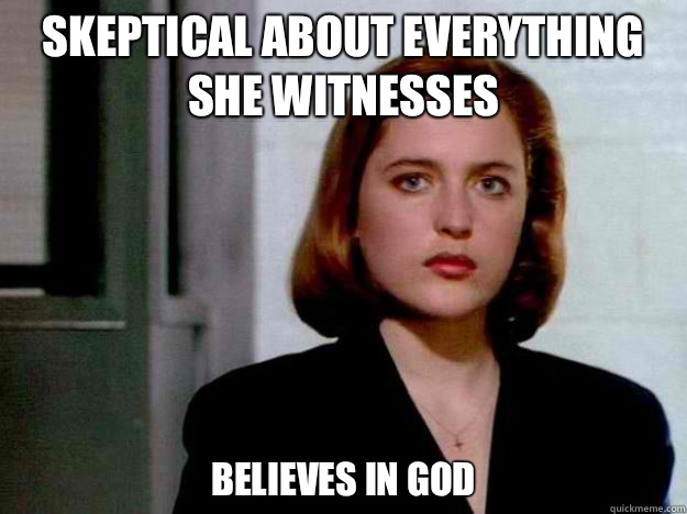 Skeptical about everything she witnesses Believes in god