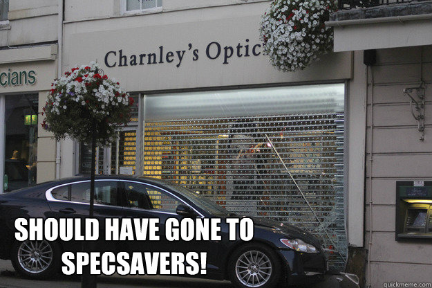 Should have gone to  specsavers! - Should have gone to  specsavers!  Car crash opticians