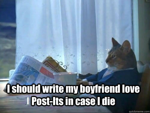 I should write my boyfriend love Post-Its in case I die - I should write my boyfriend love Post-Its in case I die  Fancy Cat