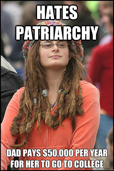 Hates patriarchy dad pays $50,000 per year for her to go to college - Hates patriarchy dad pays $50,000 per year for her to go to college  College Liberal